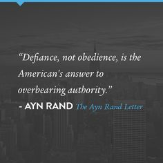 This quote worked very well for the Baltimore police, and the Baltimore authority! They may not have been familiar with this Ayn Rand statement, but they were in agreement with it. THEY KNEW that if they were to bring out overbearing authority (police in full body armor regalia), on the day of the funeral of a man that was brutally murdered by police, that defiance NOT obedience, would be the response. And it would almost certainly render to them the RIOTS, they so obviously DESIRED!