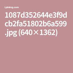 1087d352644e3f9dcb2fa51802b6a599.jpg (640×1362)