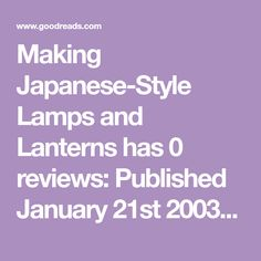 Making Japanese-Style Lamps and Lanterns has 0 reviews: Published January 21st 2003 by Hartley and Marks Publishers, 144 pages, Paperback