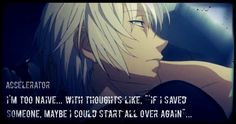 Accelerator, my love! <3 :3 Quote from Vol. 5 of A Certain Magical Index. :)