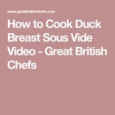 How to Cook Duck Breast Sous Vide Video - Great British Chefs
