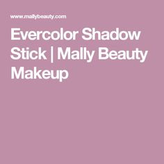 Evercolor Shadow Stick | Mally Beauty Makeup
