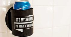 It's My Shower, I'll Booze If I Want To Shower Koozie - Shakoolie Shower Beer Holder