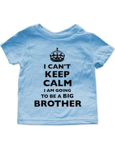 I can't keep calm I am going to be a BIG Brother - birth pregnancy announcement Shirt (2T Toddler Shirt, Light Blue)
