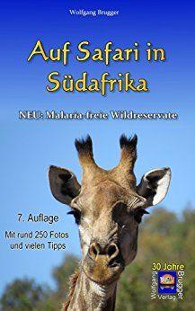 ab jetzt kostenlos Auf Safari in Südafrika: Neu: Malaria- freie Wildreservate (Erlebnis südliches Afrika: Reisen in der Republik Südafrika, in Namibia, Zimbabwe, Botswana und Swaziland 3) von [Brugger, Wolfgang]