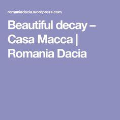 Beautiful decay – Casa Macca | Romania Dacia