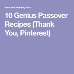 10 Genius Passover Recipes (Thank You, Pinterest)