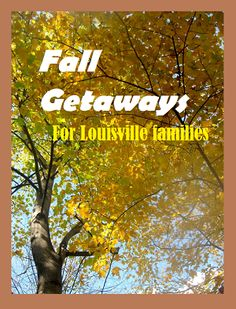 Getaways this fall for #Louisville families click to start planning!