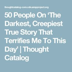 50 People On 'The Darkest, Creepiest True Story That Terrifies Me To This Day'