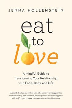 Eat to Love: A Mindful Guide to Transforming Your Relationship with Food, Body, and Life by Jenna Hollenstein - Lionheart Press Good Books, Books To Read, My Books, Believe, Reading Lists, Book Lists, Reading Time, Ways To Be Happier, Diet Books