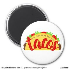I\'m Just Here For The Tacos Funny Magnet #tacos #taco #funny