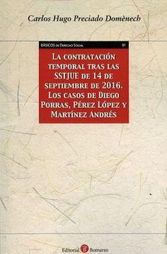 La contratación temporal tras las SSTJUE de 14 de septiembre de 2016 : los casos de Diego Porras, Pérez López y Martínez Andrés / Carlos Hugo Preciado Domènech.     Bomarzo, 2016
