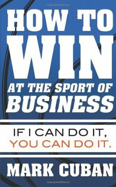 How to Win at the Sport of Business: If I Can Do It, You Can Do It by Mark Cuban, http://www.amazon.com/dp/1626810915/ref=cm_sw_r_pi_dp_aNrgtb0KE3D9F