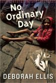 No Ordinary Day by Deborah Ellis -- Prairie Pasque Nominee 2013-14