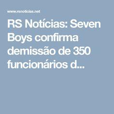 RS Notícias: Seven Boys confirma demissão de 350 funcionários d...