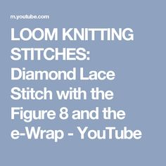 LOOM KNITTING STITCHES: Diamond Lace Stitch with the Figure 8 and the e-Wrap - YouTube