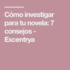 Cómo investigar para tu novela: 7 consejos - Excentrya