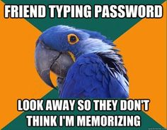 Paranoid Parrot | ---I think it's just the polite thing to do. I wouldn't like it if someone watched me type in my password (re: hacking paranoid parrot meme lol). ~@glamour_scars