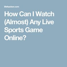 How Can I Watch (Almost) Any Live Sports Game Online?