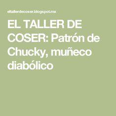 EL TALLER DE COSER: Patrón de Chucky, muñeco diabólico