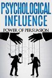 Free Kindle Book -  [Education & Teaching][Free] Psychological Influence: Power of Persuasion (emotional intelligence, persuasion techniques, social influence) (emotional intelligence, interpersonal skills, interpersonal communication Book 2)