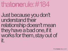 Just because you don't understand their relationship doesn't mean they have a bad one, if it works for them, stay out of it.