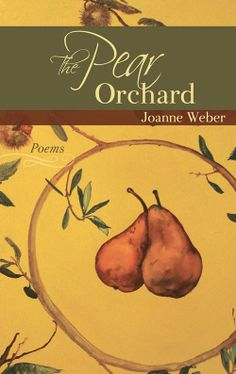 The Pear Orchard by Joanne Weber