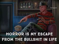 Horror is my escape.