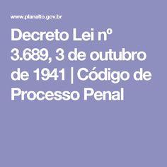 Decreto Lei nº 3.689, 3 de outubro de 1941  Código de Processo Penal