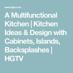 A Multifunctional Kitchen | Kitchen Ideas & Design with Cabinets, Islands, Backsplashes | HGTV