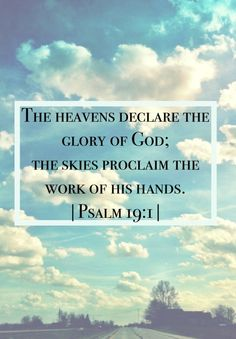Psalm 19:1...'the heavens give dramatic evidence of His existence, God's power, God's love, God's care.  To say the universe happened by chance is absurd.  The heavens declare the glory of God!  Amen.