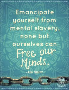 Soul Flower #marley #quote #free-your-mind