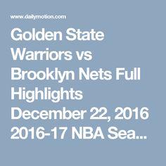 Golden State Warriors vs Brooklyn Nets  Full Highlights  December 22, 2016  2016-17 NBA Season UHD - Video Dailymotion