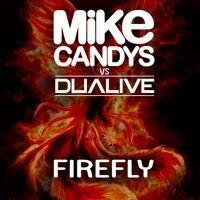 Mike Candys vs. Dualive - Firefly (Original Mix) by Mike Candys on SoundCloud