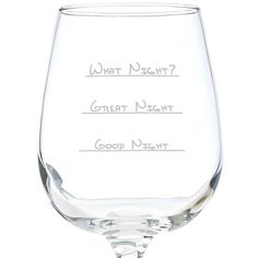 What Night wine glass. . .  You just have to put this in with lipsmacking good adult beverages because wine is so good.