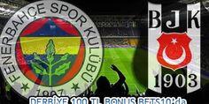 Beşiktaş – Fenerbahçe derbisine 100 TL Bonus