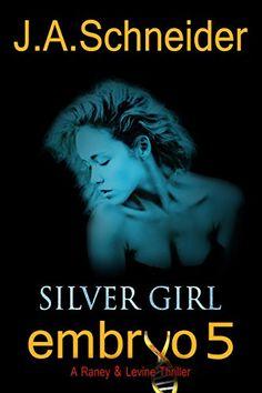 SILVER GIRL (EMBRYO: A Raney & Levine Thriller Book 5) by J.A. Schneider http://www.amazon.com/dp/B00U1Y06FO/ref=cm_sw_r_pi_dp_TUsLwb0C20TP1