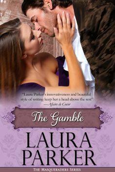 The Gamble: The Masqueraders Series - Book Five by Laura Parker, http://www.amazon.com/dp/B00GWLRLOO/ref=cm_sw_r_pi_dp_jRQbtb15KCGXR