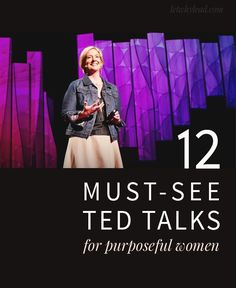 A TED talk means you are twenty minutes away from feeling like you can do amazing things! 12 Must-See TED Talks for Purposeful Women