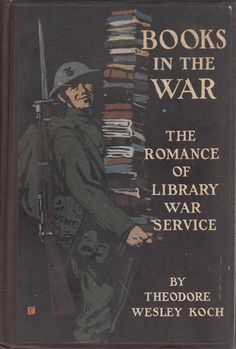 Theodore Wesley Koch;Books in the War: The Romance of the Library War Service that was published in 1919 by Houghton Mifflin.