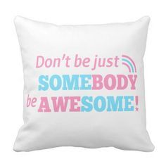 Quote to be awesome, not just somebody throw pillow