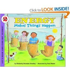 Energy Makes Things Happen by Kimberly Brubaker Bradley, Paul Meisel: Early Childhood Books/Concept Books-  This book teaches kids what energy is, how it is used, and how we get energy. It also talks about different kinds of energy. This book would go great in an energy unit.