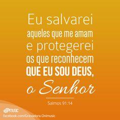 """""""Eu salvarei aqueles que me amam e protegerei os que reconhecem que eu sou Deus, o Senhor"""" {Salmos 91:14}"""