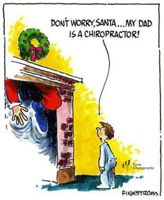 Don't worry, Santa... My dad is a chiropractor!