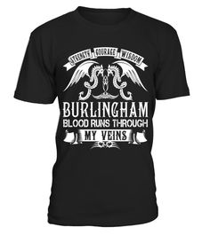 "# BURLINGHAM - Blood Name Shirts .    Strength Courage Wisdom BURLINGHAM Blood Runs Through My Veins Name ShirtsSpecial Offer, not available anywhere else!Available in a variety of styles and colorsBuy yours now before it is too late! Secured payment via Visa / Mastercard / Amex / PayPal / iDeal How to place an order  Choose the model from the drop-down menu Click on ""Buy it now"" Choose the size and the quantity Add your delivery address and bank details And that's it!"