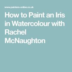 How to Paint an Iris in Watercolour with Rachel McNaughton