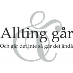 Allting går, och går det inte så går det ändå Nice Picture Quotes, Swedish Quotes, Gives Me Hope, Cheer Me Up, Self Help, Proverbs, Texts, Verses, How To Memorize Things