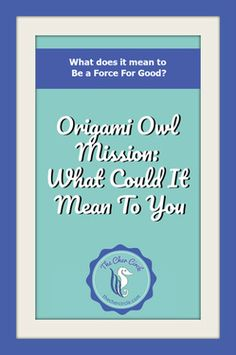 Origami Owl Mission: What could it mean to you?