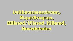 Delikatesseassistent, SuperBrugsen, Hillerød/Ullerød, Hillerød, Hovedstaden