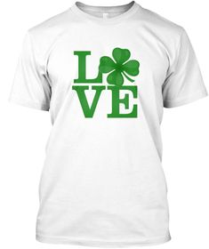 Love Irish Glover March St Pattys Day White T-Shirt Front